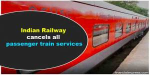 Covid-19: Indian Railway cancels all passenger train services