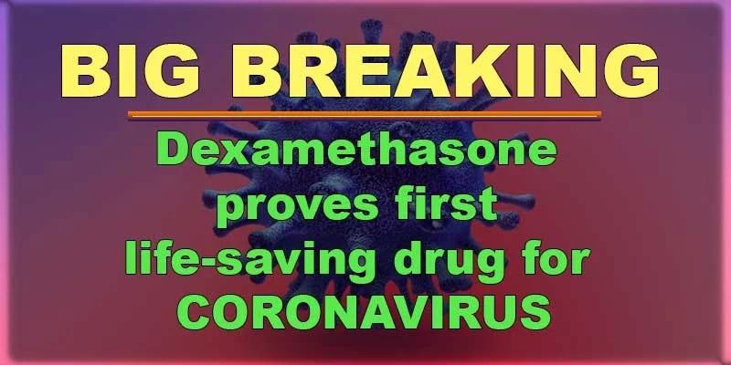 Dexamethasone proves first life-saving drug for CORONAVIRUS