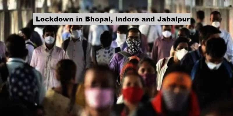 Coronavirus: Three days lockdown in Bhopal, Indore and Jabalpur