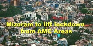 Mizoram to lift complete lockdown from Aizawl Municipal Corporation areas