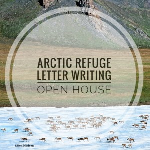 Arctic Refuge letter writing open house @ Northern Center