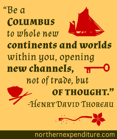 Be a Columbus to whole new continents and worlds within you
