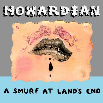 Howardian streams new album 'A Smurf at Land's End' in it's entirety