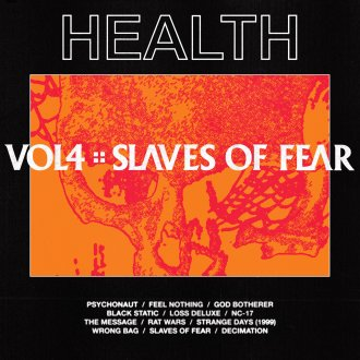 'VOL. 4 :: SLAVES OF FEAR' by Health, album review by Northern Transmissions