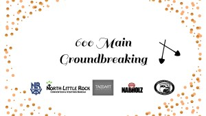 600 Main groundbreaking North Little Rock