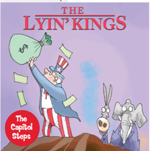 The Capitol Steps—The Lyin' King @ North Shore Center for the Performing Arts | Skokie | Illinois | United States