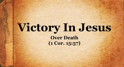Victory In Jesus Over Death