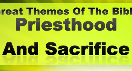 Great Themes Of The Bible: Priesthood And Sacrifice
