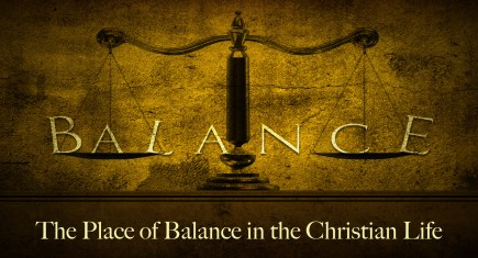 The Place of Balance in the Christian Life