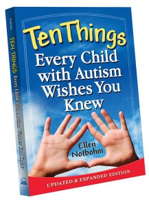 """Excerpted from Ten Things Every Child with Autism Wishes You Knew, updated and expanded edition, © Ellen Notbohm   (2012, Future Horizons),  chapter eight, """"Help me with social interactions."""""""