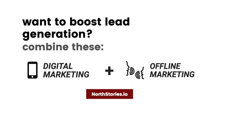Combine online and offline marketing for a complete lead generation story.