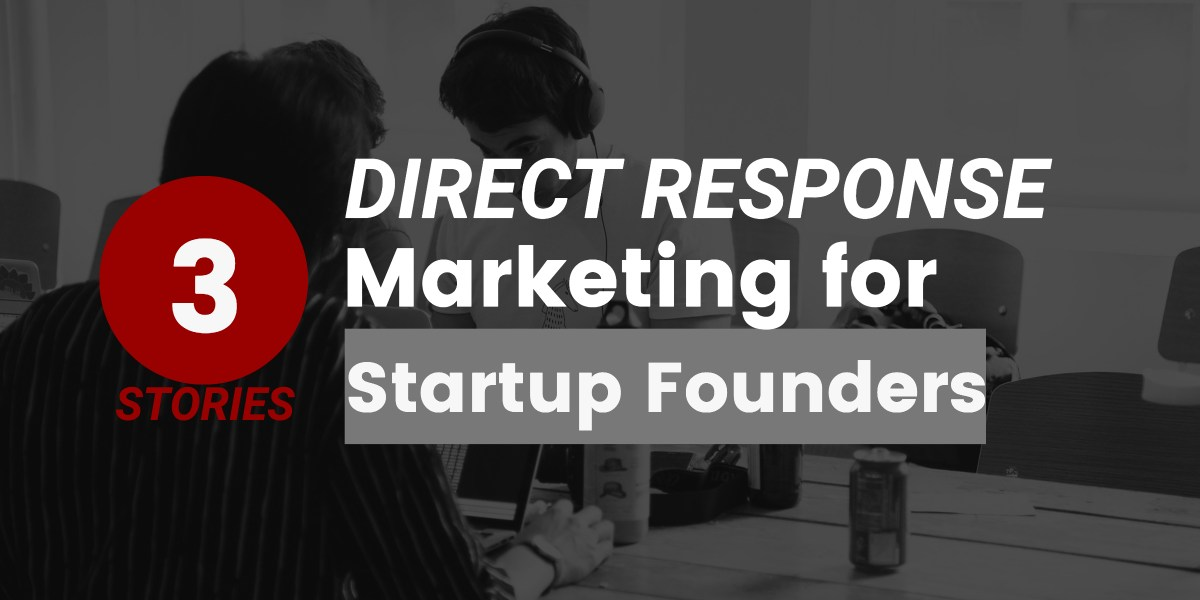 3 Stories: Direct Response Marketing for Startups
