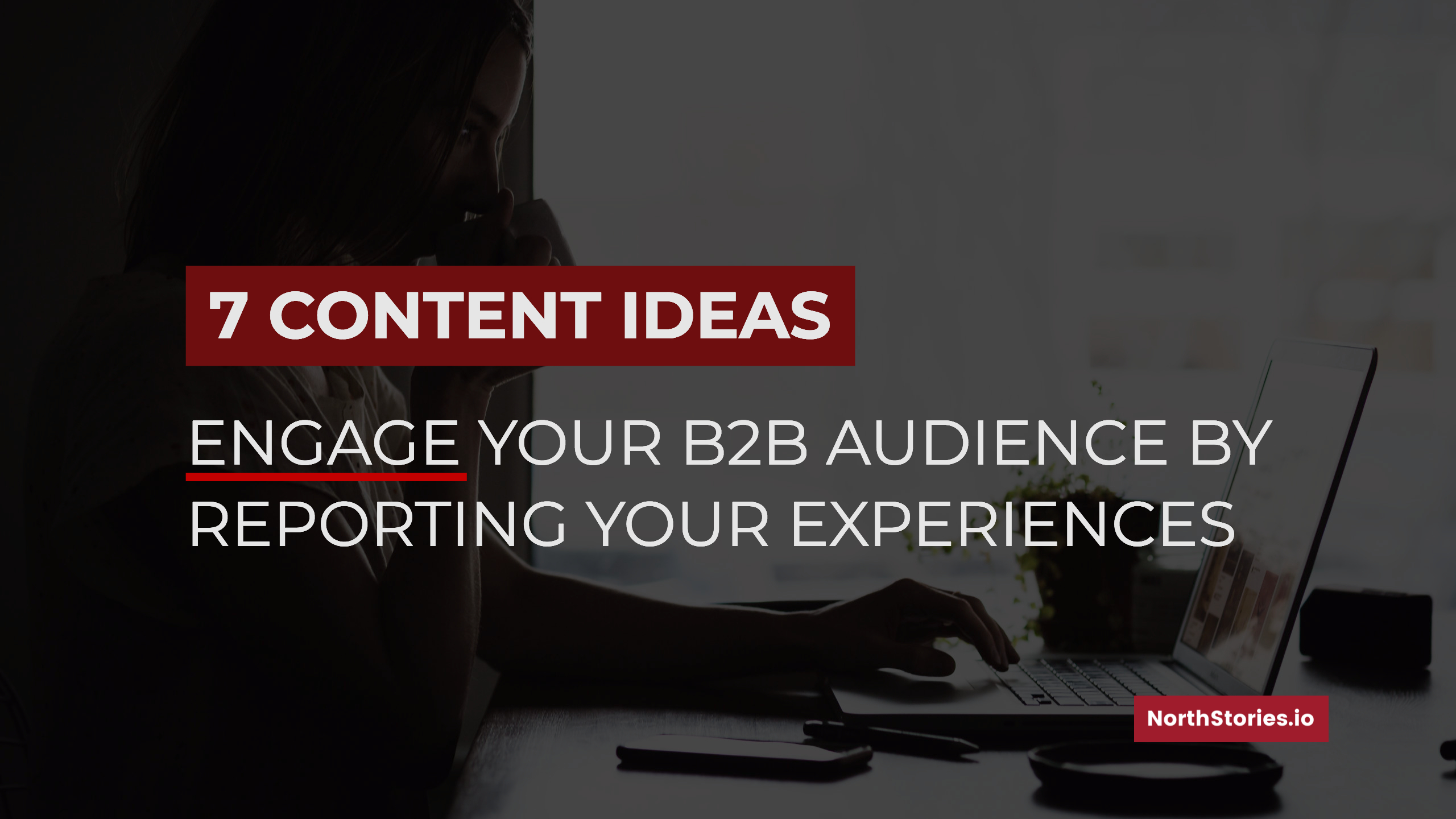 7 content ideas- engage your b2b audience with your experiences