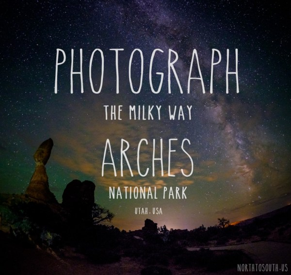 Photograph the Milky Way at Arches National Park, Utah, USA on northtosouth.us