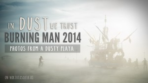 Burning Man 2014: In Dust We Trust - Photos of a Dusty Playa
