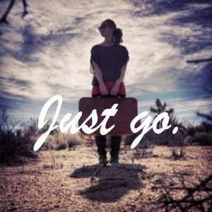 """""""Just go"""""""