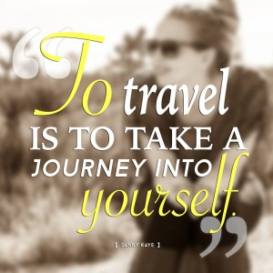 """""""To travel is to take a journey into yourself."""" -Danny Kaye"""