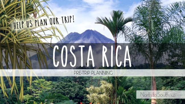 Costa Rica Pre-Trip Planning on North to South