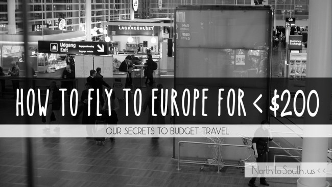 How to Fly from the U.S. to Europe for Under $200 dollars