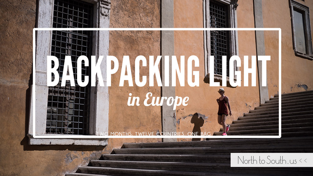 Two Months, Twelve Countries, One Bag: How We Backpacked Light in Europe
