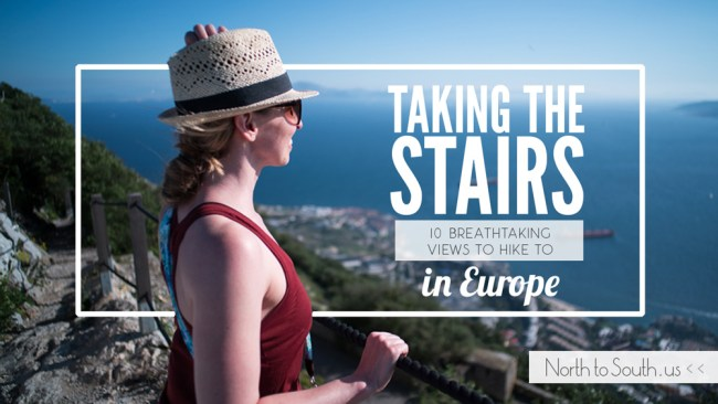 Taking the Stairs: 10 Breathtaking Views to Hike to in Europe on North to South