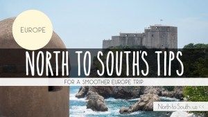 North to South's Tips for a Smoother Europe Trip