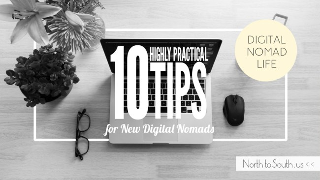 10 Highly Practical Tips for New Digital Nomads from the nomadic entrepreneurs at North to South