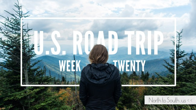 North to South's U.S. Road Trip Re-Cap: Week Twenty -- Knoxville, Asheville, Myrtle Beach, and Great Smoky Mountains National Park
