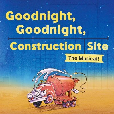 goodnight square smaller e1498062199698 - Goodnight, Goodnight, Construction Site, The Musical