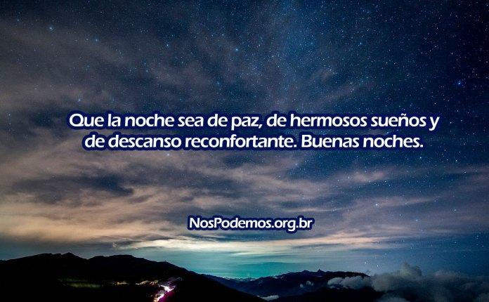 Que la noche sea de paz, de hermosos sueños y de descanso reconfortante. Buenas noches.