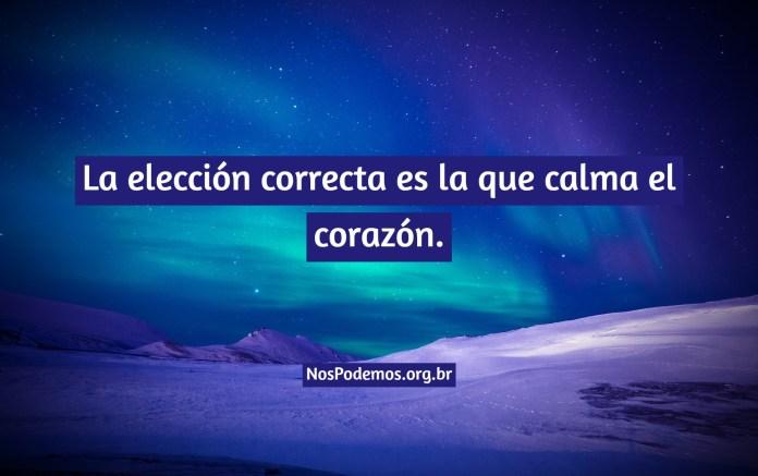 La elección correcta es la que calma el corazón.