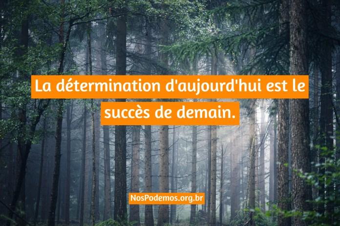 La détermination d'aujourd'hui est le succès de demain.