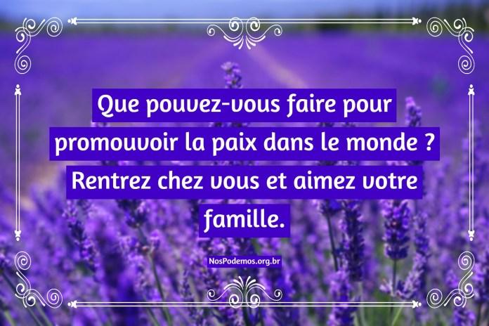 Que pouvez-vous faire pour promouvoir la paix dans le monde ? Rentrez chez vous et aimez votre famille.