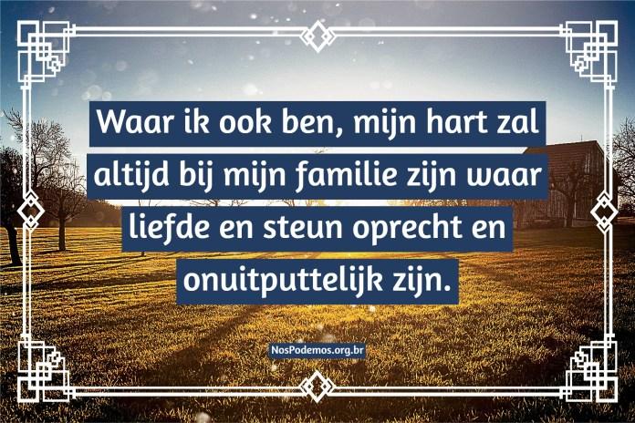 Waar ik ook ben, mijn hart zal altijd bij mijn familie zijn waar liefde en steun oprecht en onuitputtelijk zijn.