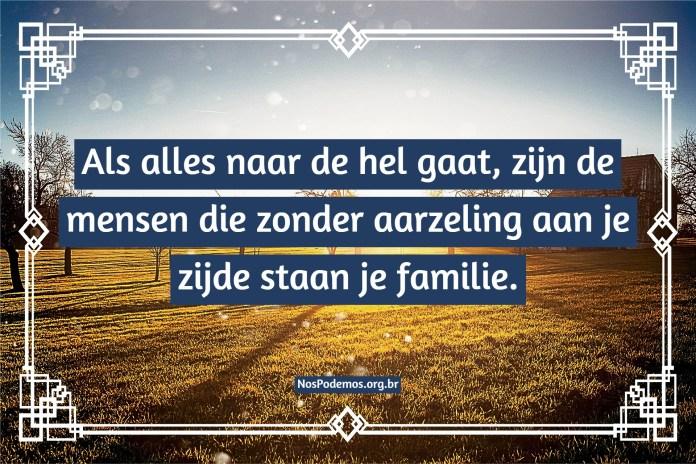 Als alles naar de hel gaat, zijn de mensen die zonder aarzeling aan je zijde staan je familie.