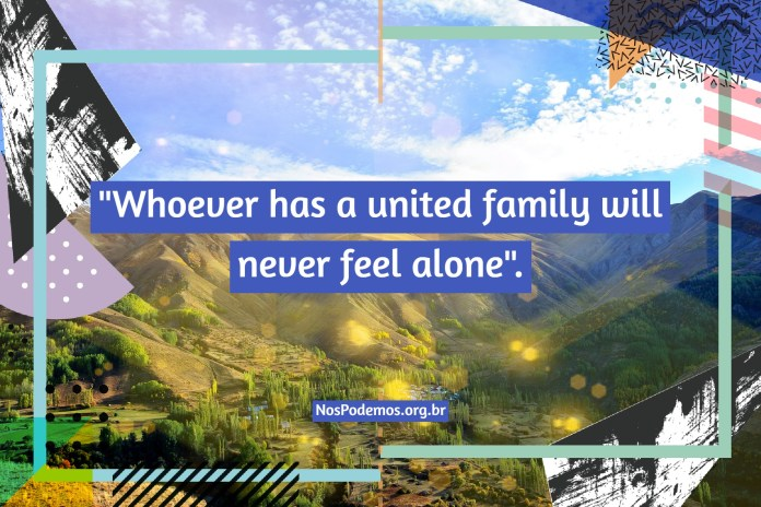 """""""Whoever has a united family will never feel alone""""."""
