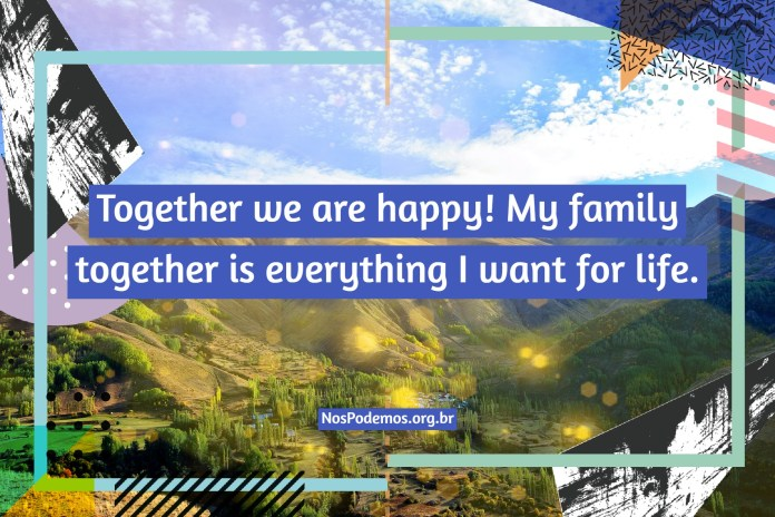 Together we are happy! My family together is everything I want for life.