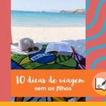 Viagem sem filhos: 10 dicas para curtir tranquilamente!