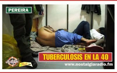 PEREIRA…CONFIRMADOS 26 CASOS DE TUBERCULOSIS EN LA 40