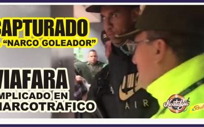VIAFARA EL GOLEADOR…DE FUTBOLISTA A NARCO