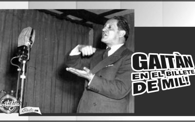 71 AÑOS SIN GAITÀN…EL HOMBRE DEL BILLETE DE MIL