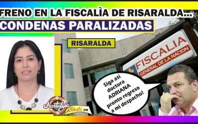 FRENO EN LA FISCALÌA DE RISARALDA…CONDENAS PARALIZADAS
