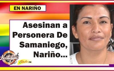 ASESINAN A LA PERSONERA DE SAMANIEGO NARIÑO…