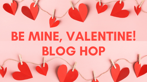 Be Mine, Valentine! Blog Hop