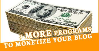 9 More Programs to Help You Monetize Your Blog