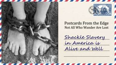 Shackle Slavery in America is Alive and Well