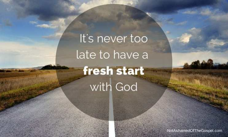 It's never to late to have a fresh start believe in god