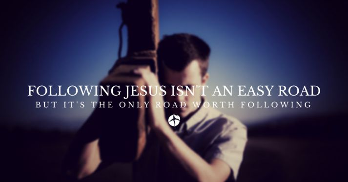following jesus isn't an easy road but it's the only road with following