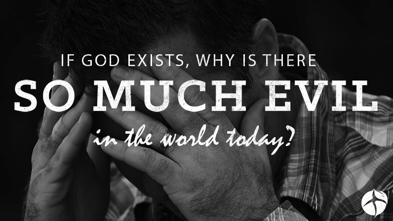 If God Exists, Then Why is There So Much Evil in The World Today?