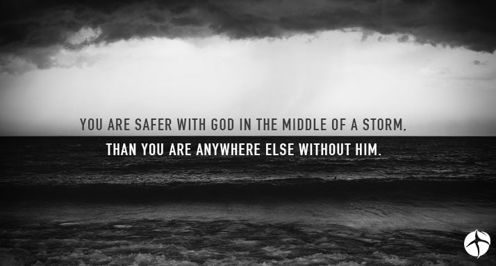 you are safer with God in the middle of a storm.jpg